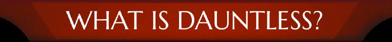 File:Header what is dauntless.PNG