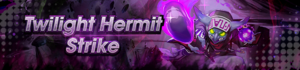 Banner Twilight Hermit Strike.png