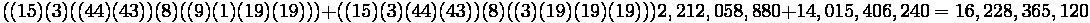 ((15)(3)((44)(43))(8)((9)(1)(19)(19))) + ((15)(3)(44)(43))(8)((3)(19)(19)(19)))               2,212,058,880           +            14,015,406,240                               =16,228,365,120