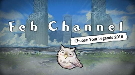 News Feh Channel Choose Your Legends 2018.png