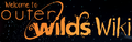 Welcome to OuterWilds Wiki.png