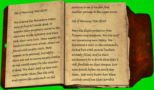 5. Morgenstern 1Ä 140 / Heute sind wir ins Kloster eingedrungen, haben jedoch all seine Insassen tot vorgefunden. Wie es scheint, haben sie die Treppe zum Refektorium absichtlich zum Einsturz gebracht und sich das Leben genommen. Einige scheinen sich die Pulsadern aufgeschnitten zu haben, bei anderen haben wir leere Phiolen gefunden. Die meisten von ihnen scheinen an einer Vergiftung gestorben zu sein, aber merkwürdigerweise haben wir nicht so viele Fläschchen gefunden, wie man angesichts der Zahl der Toten erwarten würde. Wir werden hier übernachten, anstatt in der Kälte zu frieren. Morgen früh werden wir die Katakomben erforschen, um zu versuchen, einen anderen Weg zu den oberen Etagen zu finden. / 6. Morgenstern 1Ä 140 / Mögen die Acht uns vor Drachen und Verrückten schützen. Wir haben heute die Hälfte der verbleibenden Männer verloren. Wir entdeckten einen Brunnen in den Katakomben. Er war zwar verschlossen, doch mehrere Eimer waren bereits gefüllt worden. Aus Freude darüber, endlich etwas trinken zu können, ohne Frostbeulen auf der Zunge zu riskieren, tranken vierzig Männer davon, ehe wir sie aufhalten konnten. Nur die Götter wissen, wie diese Kultisten das schreckliche