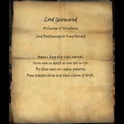 Fürst Geirmund / Erzmagier von Windhelm / Fürst Kampfmagier von King Harald / Magus, halte deine Nachtwache ewiglich. Diene nun im Tod, wie du es im Leben tatest Durch diese Siegel bleiben unsere Gefilde geschützt. Von Eindringlingen drei und ihrem Charm des Streits.