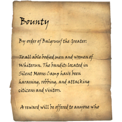 By order of Balgruuf theGreater: To all able bodied men and women of Whiterun. The bandits located in Silent Moons Camp have been harassing, robbing, and attacking citizens and visitors. A reward will be offered to