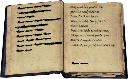 illegible text / Olaf grabbed power, by promise and threat; / From Falkreath to Winterhold, they fell to their knees; / But Solitude stood strong, Skyrim's truest protectors. / Olaf's vengeance was instant, inspired and wicked. / illegible text