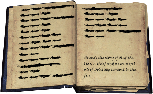 illegible text / So ends the story of Olaf the liar, a thief and a scoundrel we of Solitude commit to the fire.