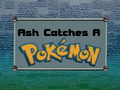 IL003- Ash Catches a Pokémon.png