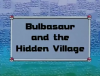 IL010- Bulbasaur and the Hidden Village.png